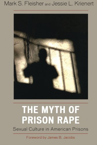 The Myth of Prison Rape: Sexual Culture in American Prisons