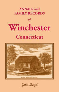 Annals and Family Records of Winchester, Connecticut