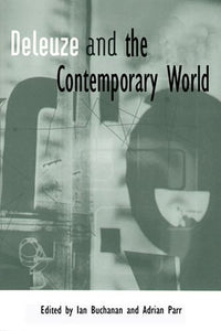 Deleuze and the Contemporary World (Deleuze Connections EUP)