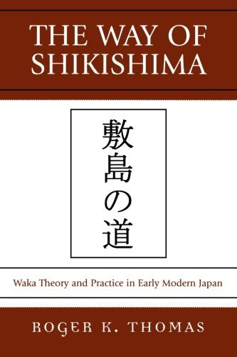 The Way of Shikishima: Waka Theory and Practice in Early Modern Japan