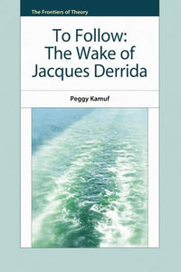 To Follow: The Wake of Jacques Derrida (The Frontiers of Theory)