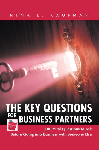 The Key Questions For Business Partners: 100 Vital Questions To Ask Before Going Into Business With Someone Else