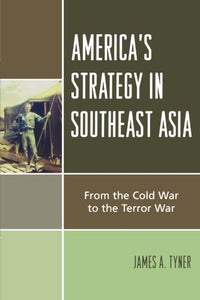 America's Strategy in Southeast Asia: From Cold War to Terror War