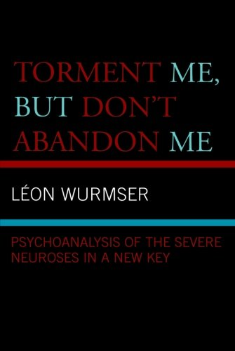 Torment Me, But Don'T Abandon Me: Psychoanalysis Of The Severe Neuroses In A New Key