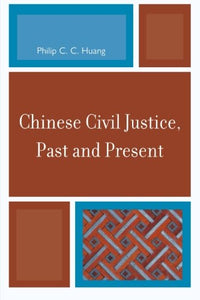 Chinese Civil Justice, Past and Present (Asia/Pacific/Perspectives)