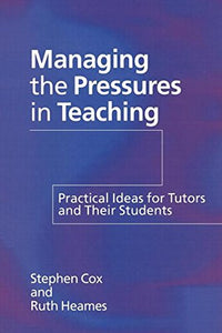 Managing the Pressures of Teaching: Practical Ideas for Tutors and Their Students (Practical Guide for Tutors and Their Students)