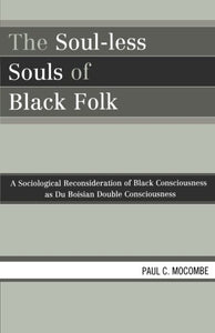 The Soul-less Souls of Black Folk: A Sociological Reconsideration of Black Consciousness as Du Boisian Double Consciousness