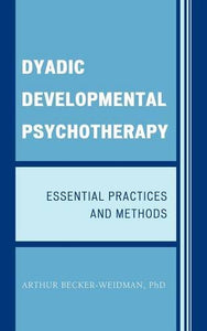 Dyadic Developmental Psychotherapy: Essential Practices and Methods