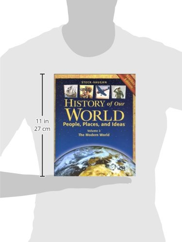 Steck-Vaughn History of our World, People, Places and Ideas Volume 2:  The Modern World, Teacher's Edition