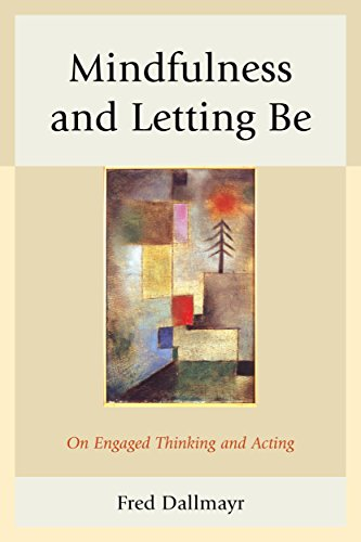 Mindfulness and Letting Be: On Engaged Thinking and Acting