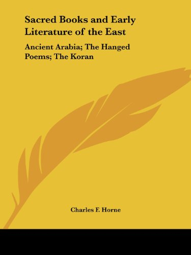 Ancient Arabia; The Hanged Poems; The Koran (Sacred Books and Early Literature of the East, Vol. 5) (Sacred Books & Early Literature of the East)