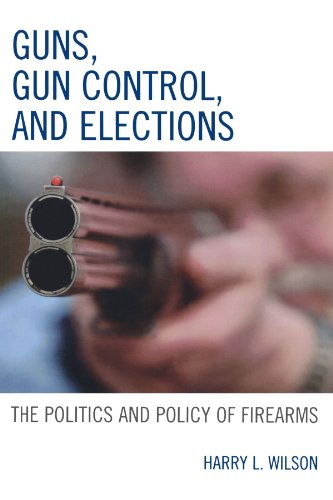 Guns, Gun Control, and Elections: The Politics and Policy of Firearms