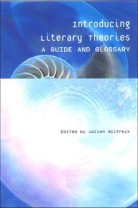 Introducing Literary Theories: A Guide and Glossary