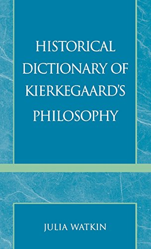 Historical Dictionary of Kierkegaard's Philosophy (Historical Dictionaries of Religions, Philosophies, and Movements Series)