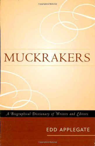 Muckrakers: A Biographical Dictionary of Writers and Editors