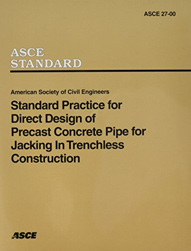 Standard Practice for Direct Design of Precast Concrete Pipe for Jacking Intrenchless Construction (Standards ASCE 27-00)