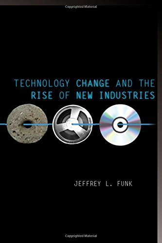 Technology Change and the Rise of New Industries (Innovation and Technology in the World Economy)