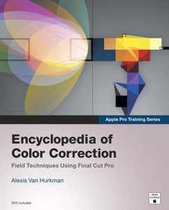 Apple Pro Training Series: Encyclopedia Of Color Correction / Field Techniques Using Final Cut Pro