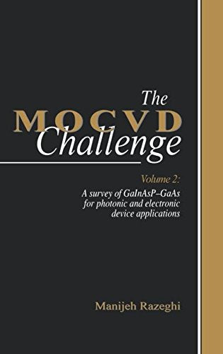 The MOCVD Challenge: Volume 2: A Survey of GaInAsP-GaAs for Photonic and Electronic Device Applications (v. 2)