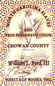 North Carolina Slaves And Free Persons Of Color: Chowan County, Volume I