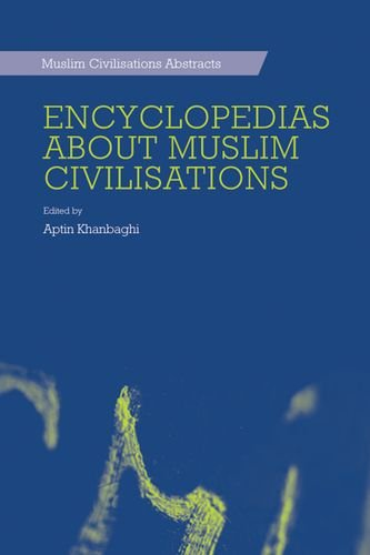 Encylcopedias About Muslim Civilisations: Encyclopedias about Muslim Civilisations (Muslim Civilisations Abstracts EUP)