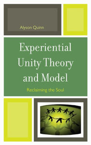 Experiential Unity Theory and Model: Reclaiming the Soul