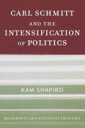 Carl Schmitt and the Intensification of Politics (Modernity and Political Thought)