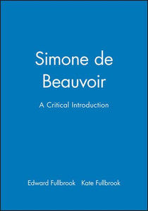 Simone de Beauvoir: A Critical Introduction