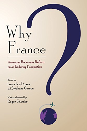 Why France?: American Historians Reflect on an Enduring Fascination