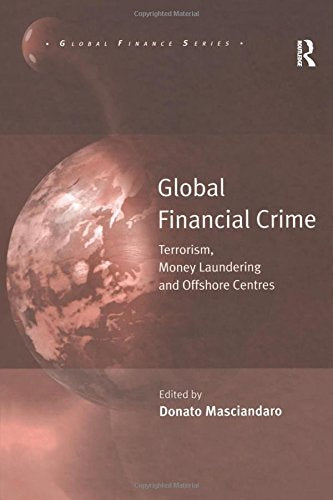 Global Financial Crime: Terrorism, Money Laundering and Offshore Centres (Global Finance)