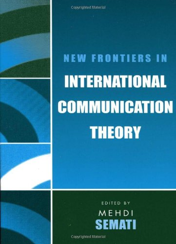 New Frontiers in International Communication Theory (Communication, Media, and Politics)