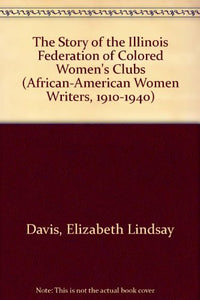 The Story of the Illinois Federation of Colored Women's Clubs: The History of the Order of the Eastern Star Among Colored People (African-American Women Writers, 1910-1940)