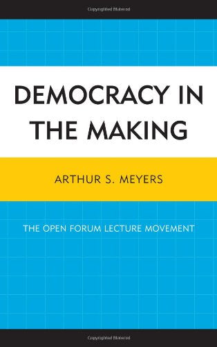 Democracy in the Making: The Open Forum Lecture Movement