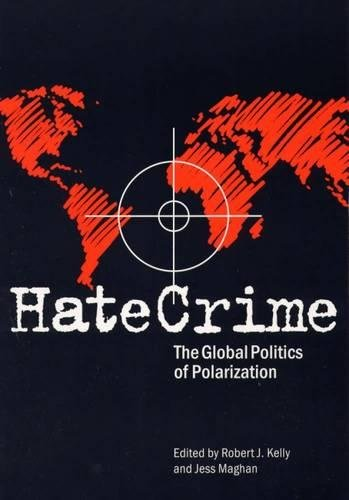 Hate Crime: The Global Politics of Polarization (Elmer H Johnson & Carol Holmes Johnson Series in Criminology)