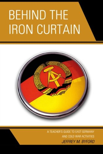 Behind the Iron Curtain: A Teacher's Guide to East Germany and Cold War Activities