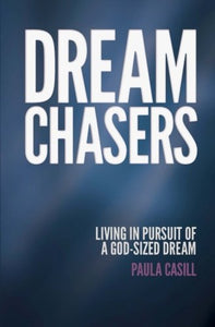 Dream Chasers: Living in Pursuit of a God-Sized Dream