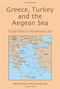 Greece, Turkey and the Aegean Sea: A Case Study in International Law