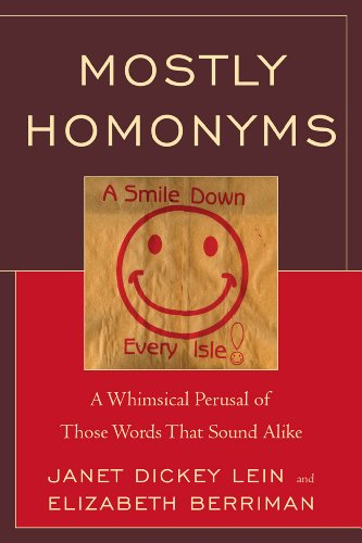 Mostly Homonyms: A Whimsical Perusal of those Words that Sound Alike