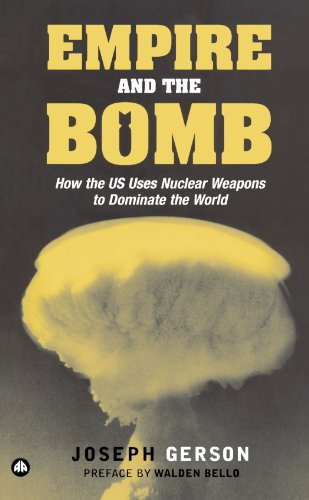 Empire and the Bomb: How the U.S. Uses Nuclear Weapons to Dominate the World