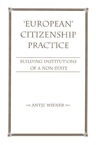 'European' Citizenship Practice - Building Institutions of a Non-State