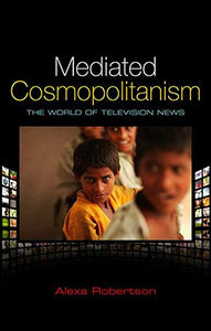 Mediated Cosmopolitanism: The World of Television News