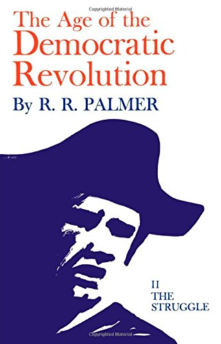 Age Of The Democratic Revolution: The Struggle, Volume Ii