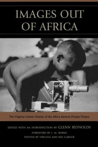 Images Out of Africa: The Virginia Garner Diaries of the Africa Motion Picture Project
