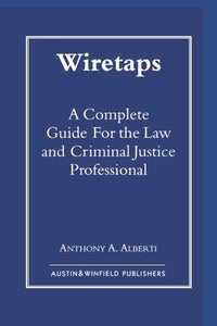Wiretaps: A Complete Guide for the Law and Criminal Justice Professional