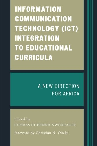 Information Communication Technology (ICT) Integration to Educational Curricula: A New Direction for Africa