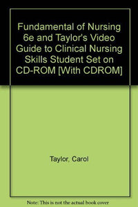 Fundamental of Nursing 6e and Taylor's Video Guide to Clinical Nursing Skills Student Set on CD-ROM [With CDROM]