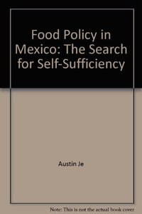 Food Policy in Mexico: The Search for Self-Sufficiency (Cornell paperbacks)