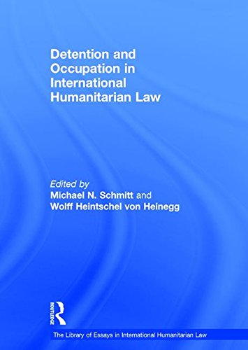 Detention and Occupation in International Humanitarian Law (The Library of Essays in International Humanitarian Law)
