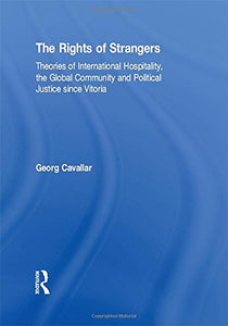 The Rights of Strangers: Theories of International Hospitality, the Global Community and Political Justice since Vitoria