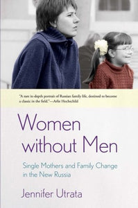 Women without Men: Single Mothers and Family Change in the New Russia